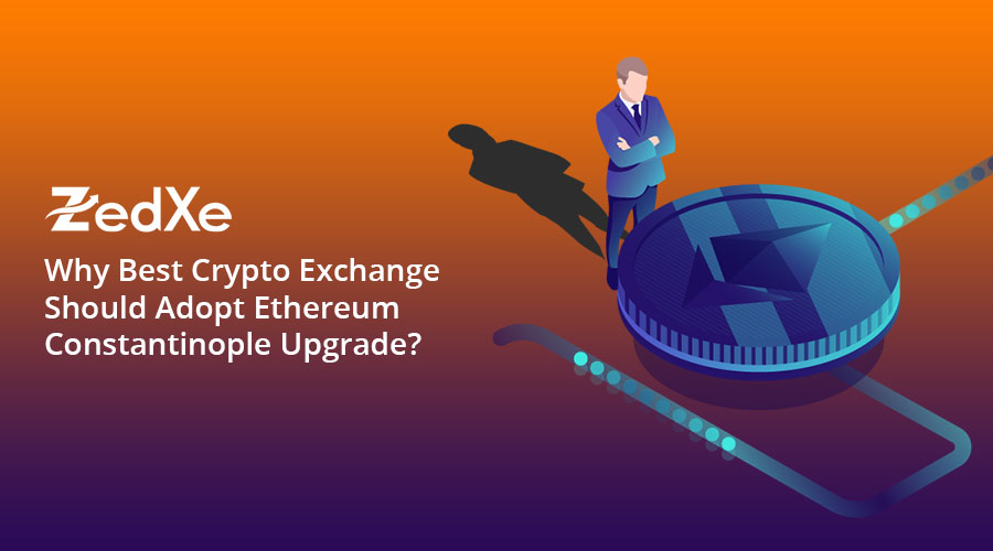 Why Best Crypto Exchange Should Adopt Ethereum Constantinople Upgrade?