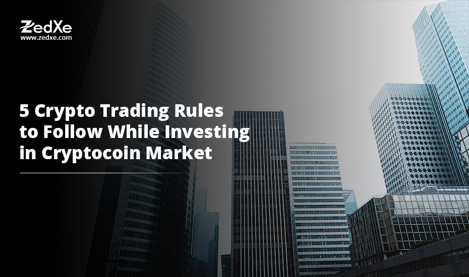 5 Crypto Trading Rules to Follow While Investing in Cryptocoin Market